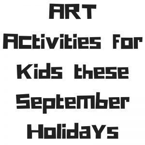 ART Activities for Kids these September